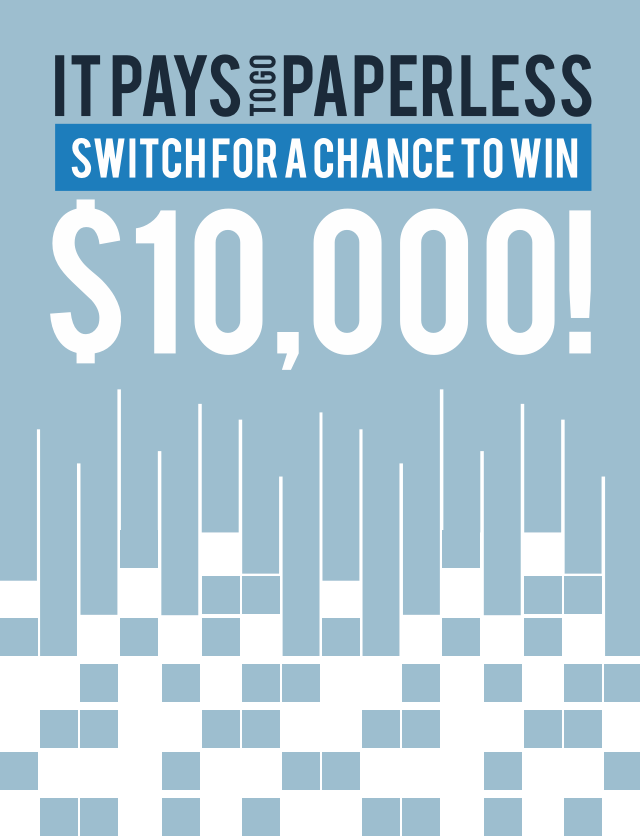 It Pays To go Paperless - Switch For A Chance To Win $10,00